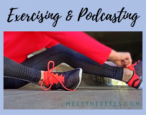 Exercising & Podcasting